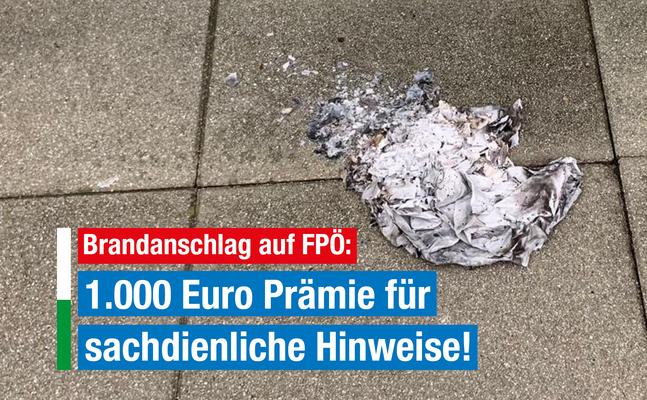 Brandanschlag auf FPÖ: 1.000 Euro Prämie für sachdienliche Hinweise!